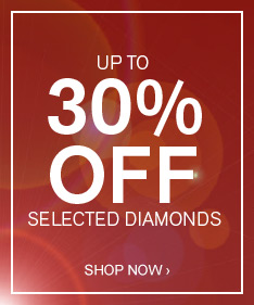 UP TO 30% OFF SELECTED DIAMONDS